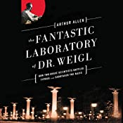 The Fantastic Laboratory of Dr. Weigl: How Two Brave Scientists Battled Typhus and Sabotaged the Nazis | [Arthur Allen]