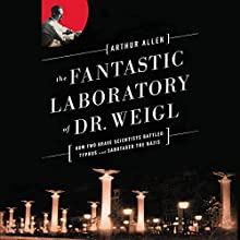 The Fantastic Laboratory of Dr. Weigl: How Two Brave Scientists Battled Typhus and Sabotaged the Nazis (       UNABRIDGED) by Arthur Allen Narrated by Dennis Holland