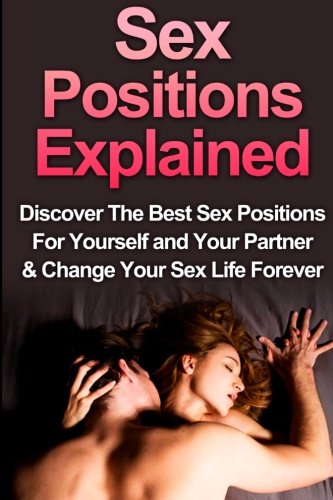 Sex: Sex Positions Explained: Discover the Best Sex Positions For Yourself And Your Partner & Change Your Sex Life Forever (Sex Positions, Sex For Pregnancy, Sex Positions For Beginners) (Volume 1) (Sex Positions For Pregnancy compare prices)