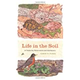 Life in the Soil: A Guide for Naturalists and Gardeners ~ James B. Nardi