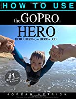 How To Use The GoPro HERO: For the HERO, HERO  and HERO  LCD