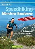 Speedhiking Münchner Hausberge: 30 Speed Hiking und Trailrunning Touren in den Bayerischen Hausbergen - das Buch für Bergläufer und Speed-Bergsteiger, ... Lech und Chiemsee (Erlebnis Bergsteigen)