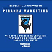 Piranha Marketing: The Seven Success Multiplying Factors to Dominate the Market You Enter | Joe Polish, Tim Paulson