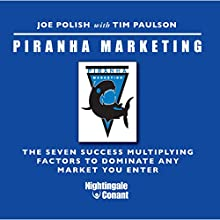 Piranha Marketing: The Seven Success Multiplying Factors to Dominate the Market You Enter  by Joe Polish, Tim Paulson Narrated by Joe Polish, Tim Paulson