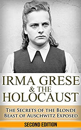 irma grese amp the holocaust the secrets of the blonde