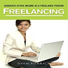 Freelancing: Learn How to Generate Extra Income As A Freelance Person (       UNABRIDGED) by John Henrich Narrated by Jeremy Riggs