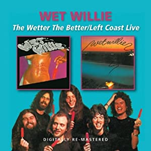 The Wetter The Better/Left Coast Live (2in1)
