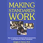 Making Standards Work: How to Implement Standards-Based Assessments in the Classroom, School, and District | Douglas B. Reeves