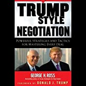 Trump Style Negotiation: Powerful Strategies and Tactics for Mastering Every Deal | [George H. Ross]