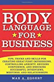 img - for Body Language for Business: Tips, Tricks, and Skills for Creating Great First Impressions, Controlling Anxiety, Exuding Confidence, and Ensuring Successful Interviews, Meetings, and Relationships book / textbook / text book