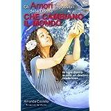 Gli Amori Impossibili delle Donne che Cambiano il Mondo. In ogni donna si cela un destino misterioso... (Avventura & Amore)di Amanda Castello