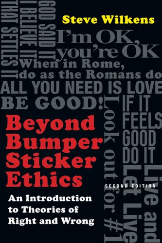 Beyond Bumper Sticker Ethics: An Introduction to Theories...