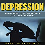 Depression: Learn About Teen Depression Signs and Treatment | Patricia Carlisle