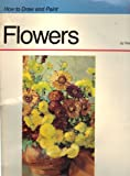 How to Draw and Paint Flowers (0929261585) by Foster, Walter