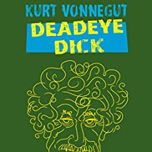 Deadeye Dick (       UNABRIDGED) by Kurt Vonnegut Narrated by Sean Runnette