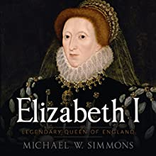 Elizabeth I: Legendary Queen of England Audiobook by Michael W. Simmons Narrated by Alan Munro