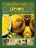 The Lemon Cure: The Best Cleanse to Beat, Destroy and Reverse Diseases