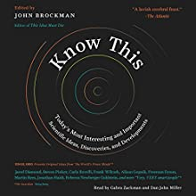 Know This: Today's Most Interesting and Important Scientific Ideas, Discoveries, and Developments | Livre audio Auteur(s) : John Brockman Narrateur(s) : Gabra Zackman, Dan John Miller