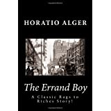 The Errand Boy: A Classic Rags to Riches Story! ~ Horatio Alger
