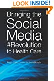Bringing the Social Media  Revolution to Health Care