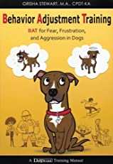 Behavior Adjustment Training - BAT for Fear, Frustration, and Aggression in Dogs