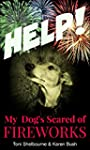 HELP! My Dog is Scared of Fireworks (...