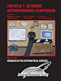 img - for The Kyle T. Alfriend Astrodynamics Symposium (Advances in the Astronautical Sciences, Volume 139) book / textbook / text book