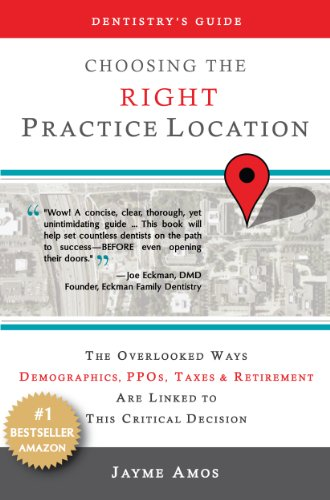 Choosing the Right Practice Location: The Overlooked Ways Demographics, PPOs, Taxes & Retirement Are Linked to This Critical Decision
