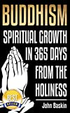 Buddhism: Spiritual Growth In 365 Days From The Holiness (2nd EDITION) (Zen Buddhism for Beginners, Meditation Techniques, Stress Free, Depression Cure, Overcoming Fear, Inner Happiness)