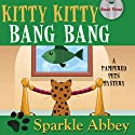 Kitty Kitty Bang Bang Audiobook by Sparkle Abbey Narrated by Karen Commins