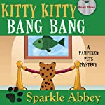 Kitty Kitty Bang Bang (       UNABRIDGED) by Sparkle Abbey Narrated by Karen Commins