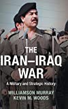 The Iran-Iraq War: A Military and Strategic History