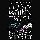 Don't Think Twice: Adventure and Healing at 100 Miles per Hour Hörbuch von Barbara Schoichet Gesprochen von: Barbara Schoichet