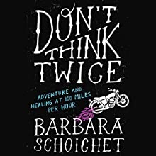 Don't Think Twice: Adventure and Healing at 100 Miles per Hour Audiobook by Barbara Schoichet Narrated by Barbara Schoichet