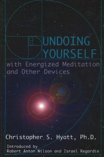 Undoing Yourself With Energized Meditation and Other Devices, CHRISTOPHER HYATT