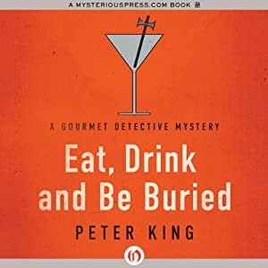 Eat, Drink and Be Buried: The Gourmet Detective, Book 6 | [Peter King]