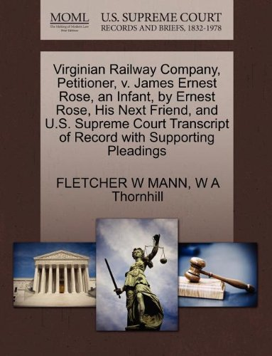 Virginian Railway Company, Petitioner, v. James Ernest Rose, an Infant, by Ernest Rose, His Next Friend, and U.S. Supreme Court Transcript of Record with Supporting Pleadings