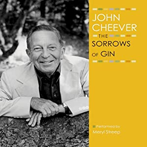The Sorrows of Gin: The John Cheever Audio Collection | [John Cheever]