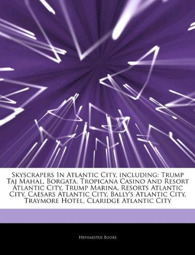 Skyscrapers In Atlantic City, including: Trump Taj Mahal, Borgata, Tropicana Casino And Resort Atlantic City, Trump Marina, Resorts Atlantic City, ... City, Traymore Hotel, Claridge Atlantic City