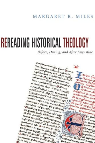 Rereading Historical Theology: Before, During, and After Augustine, MARGARET R. MILES
