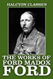 Image of The Works of Ford Madox Ford: The Good Soldier and Other Writings (Halcyon Classics)