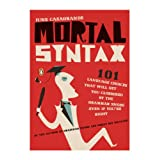 Mortal Syntax: 101 Language Choices That Will Get You Clobbered by the Grammar Snobs--Even If You're Right ~ June Casagrande