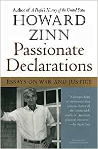 passionate declarations essays on war and justice by howard zinn