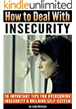 How to Deal with Insecurity: 18 Important Tips for Overcoming Insecurity and Building Self-Esteem
