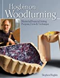 img - for Hogbin on Woodturning: Masterful Projects Uniting Purpose, Form & Technique by Stephen Hogbin (Mar 1 2013) book / textbook / text book