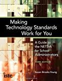 img - for Making Technology Standards Work for You A Guide to the NETS-A for School Administrators, Third Edition book / textbook / text book