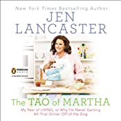 The Tao of Martha: My Year of LIVING; Or, Why I'm Never Getting All That Glitter Off of the Dog | [Jen Lancaster]