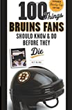 100 Things Bruins Fans Should Know & Do Before They Die