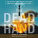The Dead Hand: The Untold Story of the Cold War Arms Race and its Dangerous Legacy | David E. Hoffman