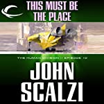 This Must Be the Place: The Human Division, Episode 10 (       UNABRIDGED) by John Scalzi Narrated by William Dufris
